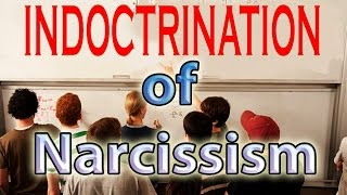 Indoctrination of Narcissism