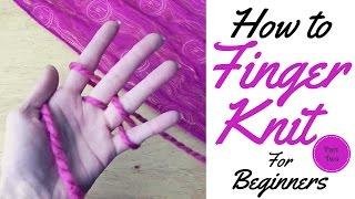 HOW TO FINGER KNIT FOR BEGINNERS / FINGER KNITTING/ TUTORIAL PART ONE