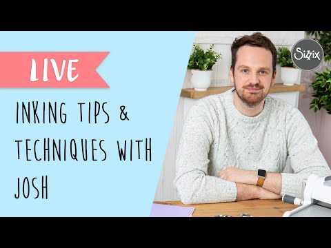 Tips & Techniques for Inking with Sizzix Designer Josh - Sizzix