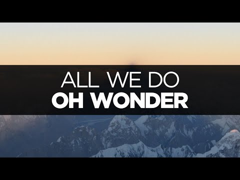 Oh Wonder All We Do Lyrics