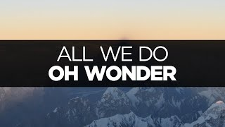 [LYRICS] Oh Wonder   All We Do
