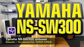 Yamaha NS-SW300 Subwoofer Unboxed  | The Listening Post | TLPCHC TLPWLG