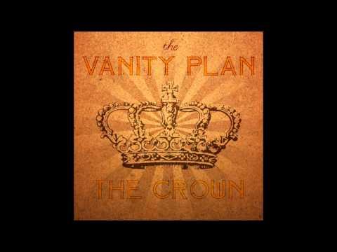 """The Vanity Plan - """"The Crown"""""""