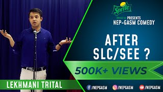 After SLC/SEE ? | Nepali Stand-Up Comedy | Lekhmani Trital | Nep-Gasm Comedy