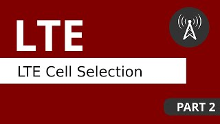 LTE Tutorial (Part 2) LTE Cell Selection