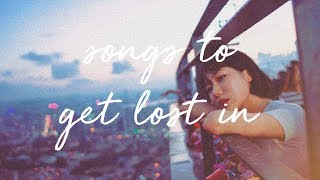 songs to get lost in / a super chill music mix.