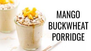 MANGO BUCKWHEAT PORRIDGE   Vegan & Gluten-free   #WHOLEGRAINWEEK