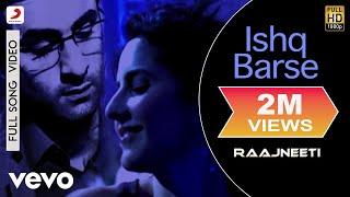 Ishq Barse Full Video - Raajneeti|Ranbir,Katrina|Hamsika Iyer