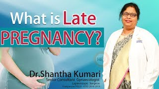Hi9 | What is Late Pregnancy ? | Dr S. Shantha Kumari | Sr. Consultant Gynecologist