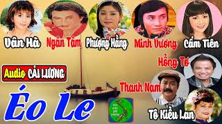 Cải Lương Éo Le - Minh Vương, Phượng Hằng, Ngân Tâm, Cẩm Tiên, Vân Hà, Hồng Tơ, Thanh Nam