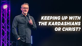 Are You Keeping Up With The Kardashians or Christ : Pastor Dennis Cummins