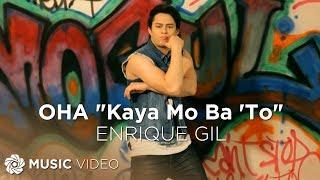 ENRIQUE GIL: OHA! (Kaya Mo Ba 'To) [Official Music Video]