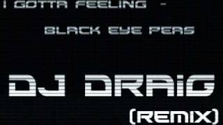 I Gotta Feeling - Black Eye Peas (Dj Draig Remix)