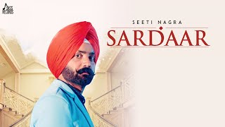 Sardaar | (Full HD) | Seeti Nagra Ft Love Sagar | New Punjabi Songs 2018 | Latest Punjabi Songs