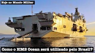 Como o HMS Ocean será utilizado pelo Brasil?