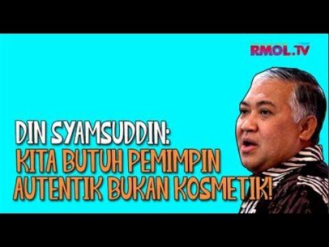 Din Syamsuddin: Kita Butuh Pemimpin Autentik Bukan Kosmetik!