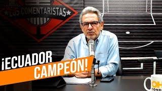 ¡ECUADOR CAMPEÓN DEL SUDAMERICANO SUB 20! - LOS COMENTARISTAS