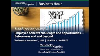 Employee benefits challenges and opportunities — Before year end and beyond
