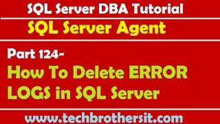 SQL Server DBA Tutorial 124-How To Delete ERROR LOGS in SQL Server