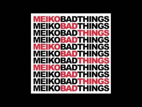 Bad Things (Song) by Meiko