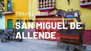 San Miguel de Allende, Mexico: Travel Vlog