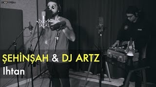 Şehinşah & DJ Artz   Ihtan  Groovypedia Studio Sessions