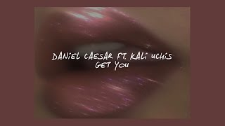 GET YOU  DANIEL CAESAR FT. KALI UCHIS (LYRICS)