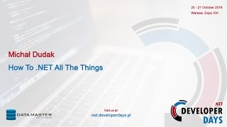 Michał Dudak - How To .NET All The Things (.NET DD 2016)