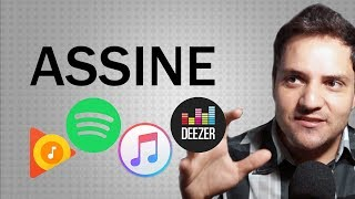 POR QUE VOCÊ DEVE ASSINAR SPOTIFY / DEEZER / APPLE MUSIC / GOOGLE MUSIC