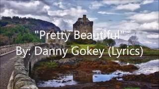 Pretty Beautiful-Danny Gokey (Lyrics)