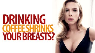 Drinking Coffee Shrinks Your Breasts?