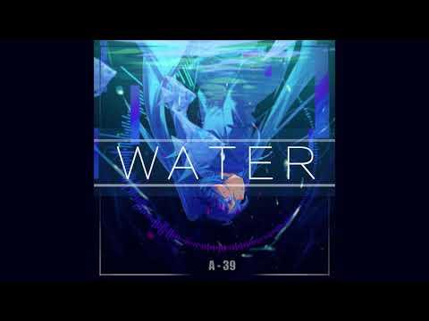 WATER Feat. Miku - A-39【オリジナル曲】