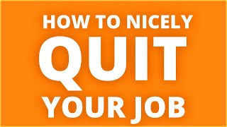 HOW TO QUIT YOUR CURRENT JOB NICELY