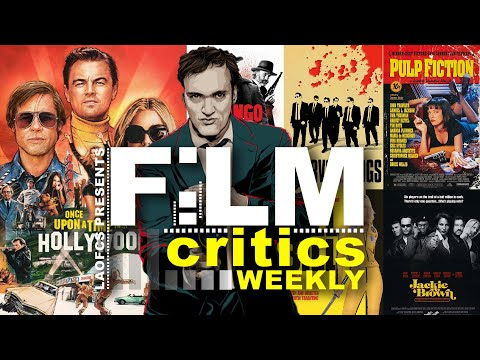 Film Critics Weekly: Once Upon A Time in Hollywood Review & Ranking Tarantino Films