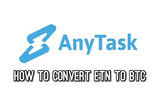 How to Convert AnyTask.com Payout in ETN Crypto into Bitcoin for Cash