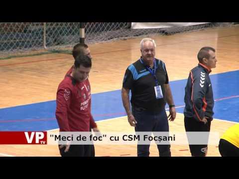 """""""Meci de foc"""" cu CSM Focșani"""