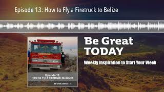 Episode 13: How to Fly a Firetruck to Belize