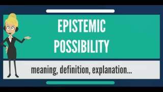 What is EPISTEMIC POSSIBILITY? What does EPISTEMIC POSSIBILITY mean? EPISTEMIC POSSIBILITY meaning