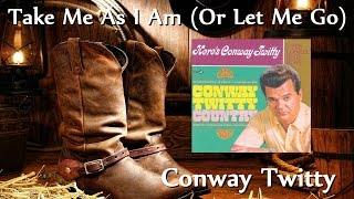 Conway Twitty - Take Me As I Am (Or Let Me Go)