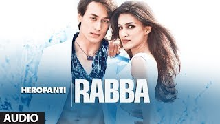 Heropanti: Rabba Full Audio Song   Mohit Chauhan   Tiger Shroff   Kriti Sanon