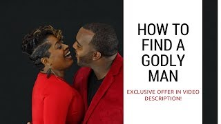 How to find a godly man | MUST WATCH TIL THE END!