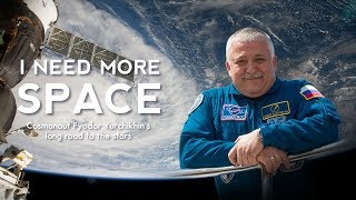 I Need More Space: Russian Cosmonaut Fyodor Yurchikhin's long road to the stars