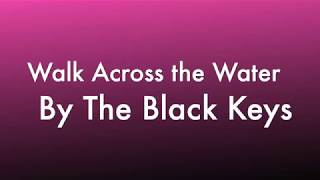 Walk Across The Water By The Black Keys Lyrics