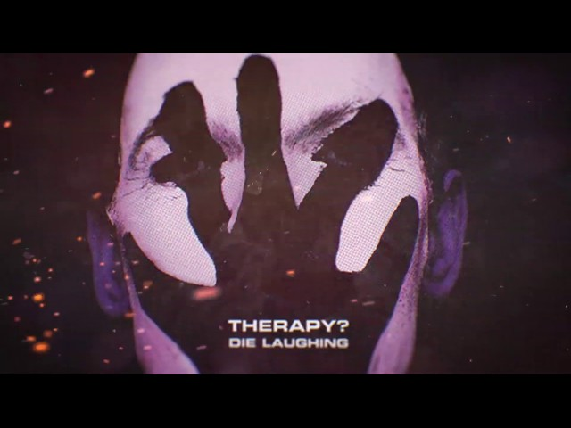 Die Laughing (feat. James Dean Bradfield)  - Therapy?