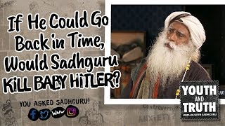 If He Could Go Back in Time, Would Sadhguru Kill Baby Hitler?
