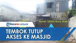 Tak Suka Depan Rumah Dilalui Orang Lain, Anggota DPRD Bangun Tembok 3 Meter, Tutup Akses ke Masjid