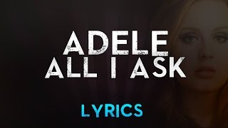 Adele - All I Ask (Official Lyric Video) / AdeleVEVO
