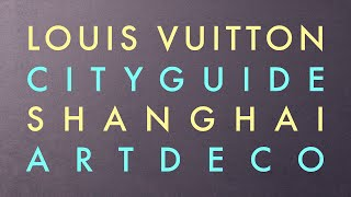 Louis Vuitton Presents The Shanghai City Guide | LOUIS VUITTON