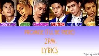 2PM - Promise (I'll Be) [Lyrics] (Color Coded) (Han Rom Eng)   KpopLyrics4u