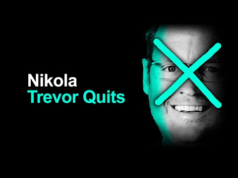 Nikola: Trevor Milton Quits (or gets thrown out)